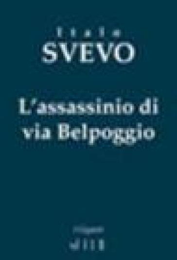 L'assassinio di via Belpoggio - Italo Svevo |
