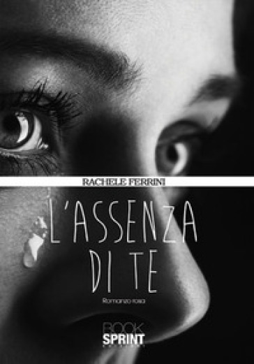 L'assenza di te - Rachele Ferrini | Rochesterscifianimecon.com