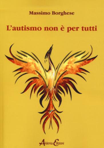 L'autismo non è per tutti - Massimo Borghese  