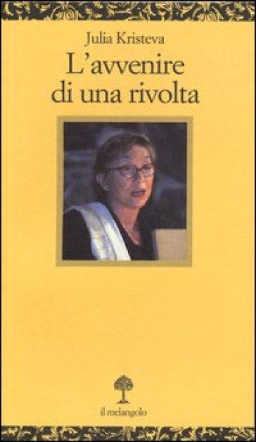 L'avvenire di una rivolta - Julia Kristeva |