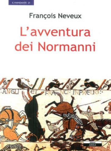 L'avventura dei normanni - François Neveux |