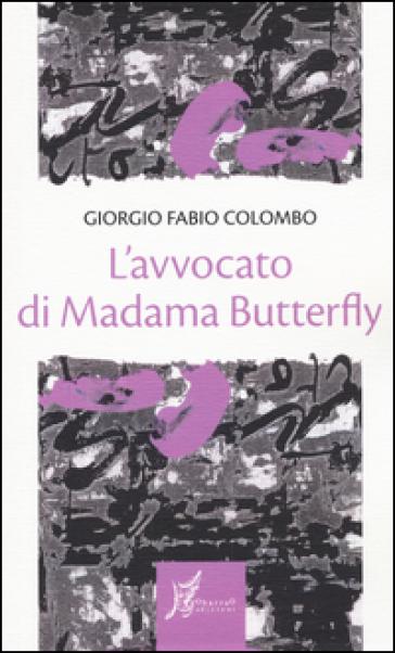 L'avvocato di Madama Butterfly - Giorgio Fabio Colombo |