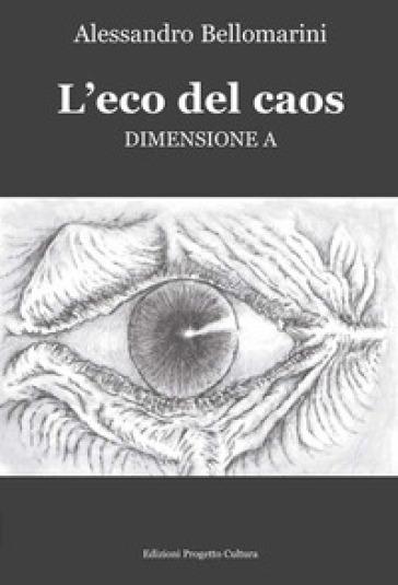 L'eco del caos. Dimensione A - Alessandro Bellomarini | Kritjur.org