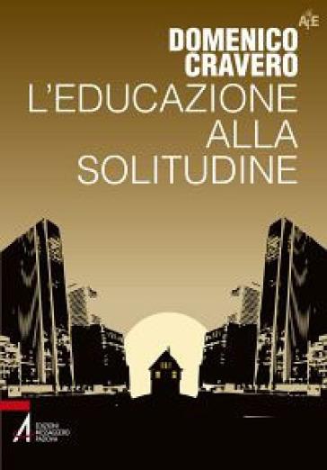 L'educazione alla solitudine - Domenico Cravero |