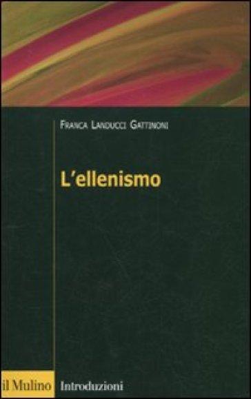 L'ellenismo - Franca Landucci Gattinoni |
