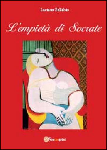 L'empietà di Socrate - Luciano Ballabio |