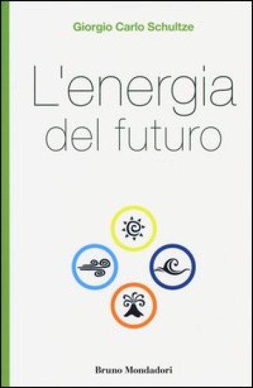 L'energia del futuro - Giorgio C. Schultze pdf epub