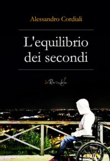 L'equilibrio dei secondi - Alessandro Cordiali |
