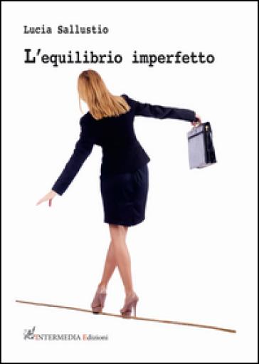 L'equilibrio imperfetto - Lucia Sallustio |
