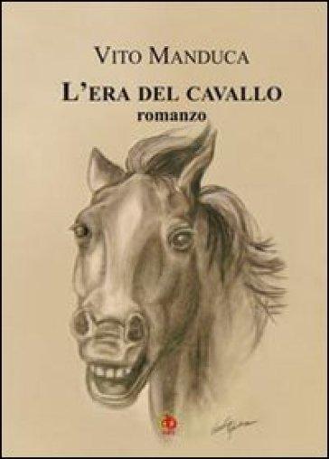 L'era del cavallo - Vito Manduca  