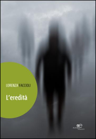 L'eredità - Lorenza Faccioli |