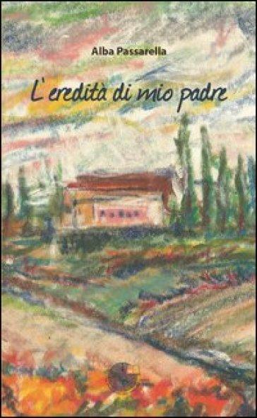 L'eredità di mio padre - Alba Passarella |