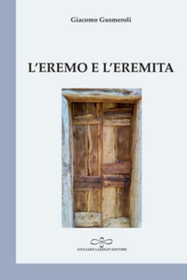 L'eremo e l'eremita - Giacomo Gusmeroli  