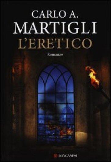 L'eretico - Carlo A. Martigli   Rochesterscifianimecon.com