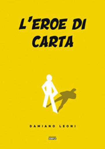 L'eroe di carta - Damiano Leoni  