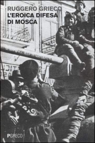 L'eroica difesa di Mosca - Ruggero Grieco |