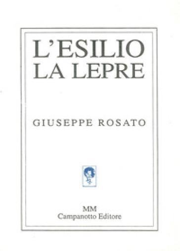 L'esilio, la lepre - Giuseppe Rosato  