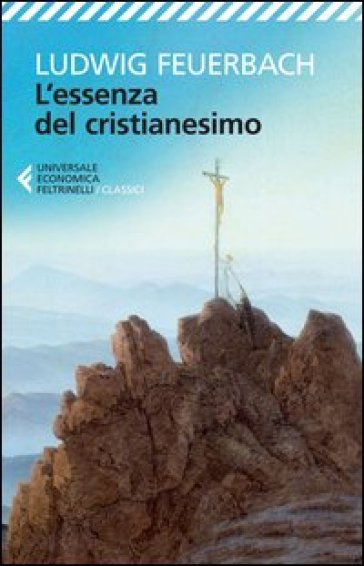 L'essenza del cristianesimo - Ludwig Feuerbach |