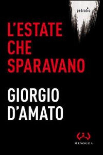 L'estate che sparavano - Giorgio D'Amato | Jonathanterrington.com