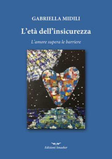 L'età dell'insicurezza - Gabriella Midili |