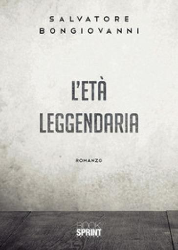 L'età leggendaria - Salvatore Bongiovanni | Kritjur.org