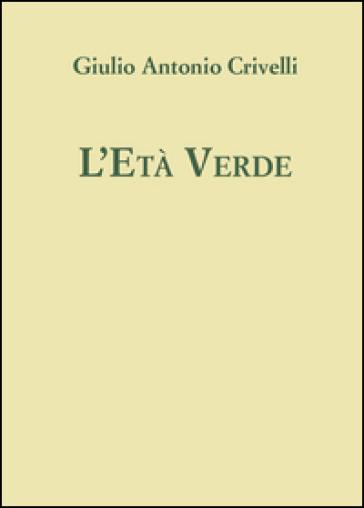 L'età verde - Giulio Antonio Crivelli   Ericsfund.org