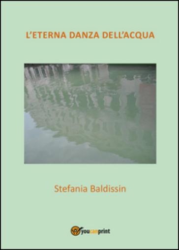 L'eterna danza dell'acqua - Stefania Baldissin  
