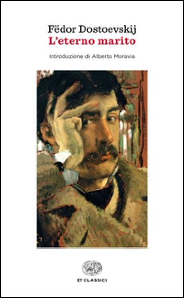 L'eterno marito - Fedor Michajlovic Dostoevskij |