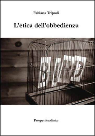 L'etica dell'obbedienza - Fabiana Tripodi  