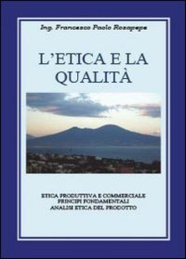 L'etica e la qualità - Francesco P. Rosapepe |