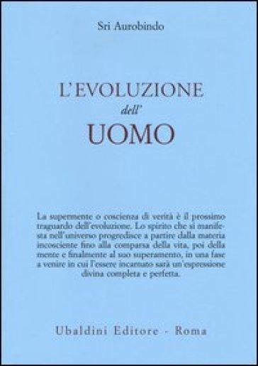 L'evoluzione dell'uomo - Aurobindo (sri) |