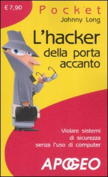 L'hacker della porta accanto - Johnny Long |