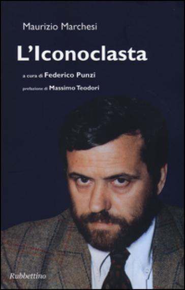 L'iconoclasta - Maurizio Marchesi |