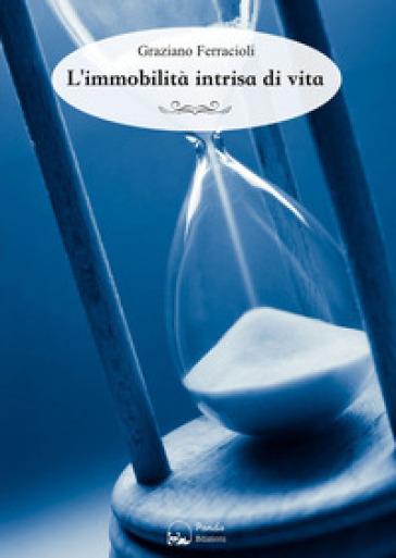 L'immobilità intrisa di vita - Graziano Ferracioli | Rochesterscifianimecon.com