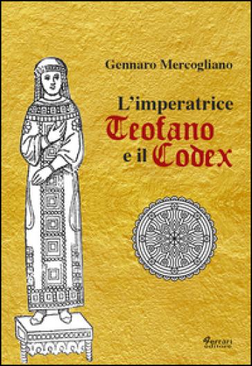 L'imperatrice Teofano e il codex - Gennaro Mercogliano |