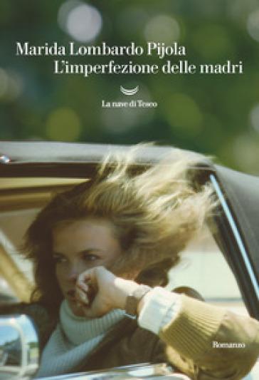 L'imperfezione delle madri - Marida Lombardo Pijola | Thecosgala.com