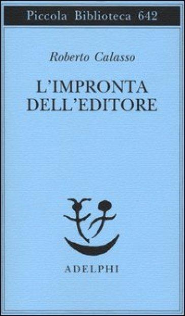 L'impronta dell'editore - Roberto Calasso |