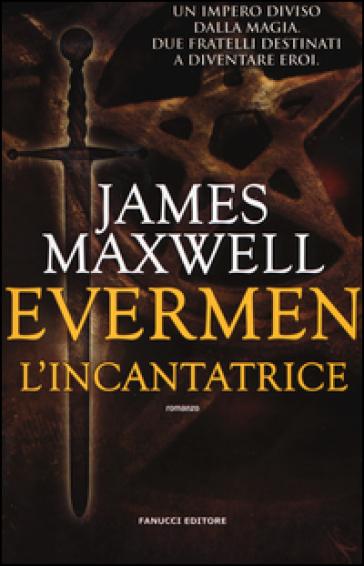 L'incantatrice. Evermen - James Maxwell  
