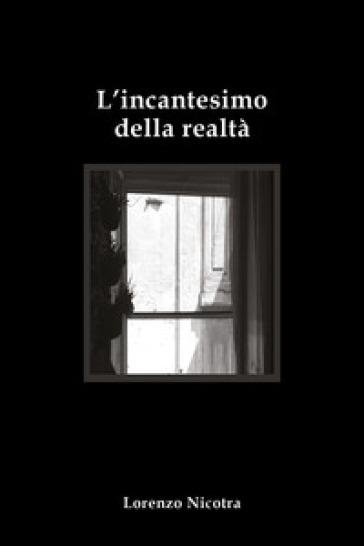 L'incantesimo della realtà - Lorenzo Nicotra  