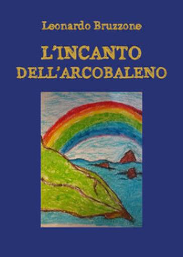 L'incanto dell'arcobaleno - Leonardo Bruzzone  