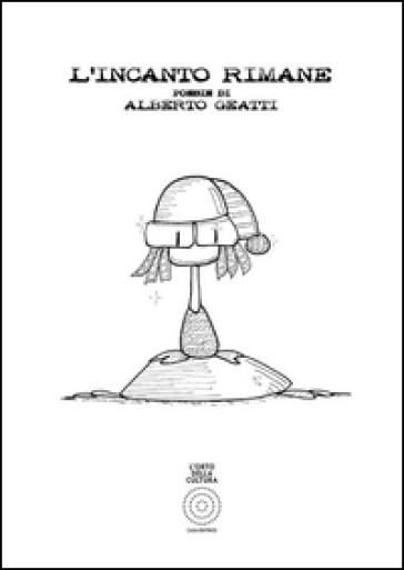 L'incanto rimane - Alberto Geatti |