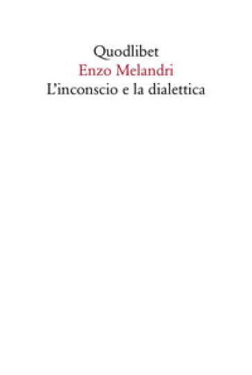 L'inconscio e la dialettica - Enzo Melandri | Jonathanterrington.com