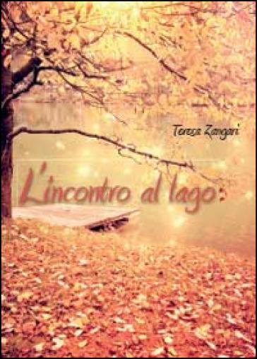 L'incontro al lago - Teresa Zangari  