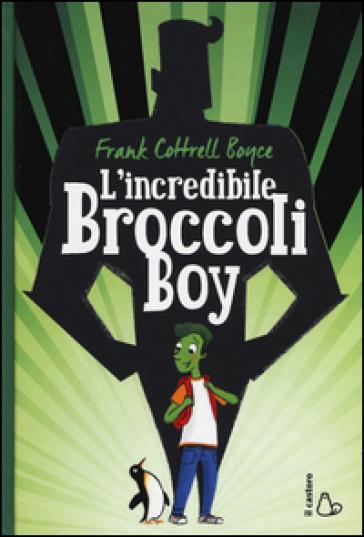 L'incredibile Broccoli Boy - Frank Cottrell Boyce   Rochesterscifianimecon.com