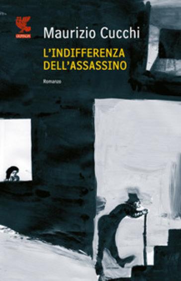 L'indifferenza dell'assassino - Maurizio Cucchi | Kritjur.org