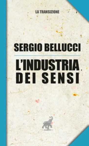 L'industria dei sensi - Sergio Bellucci  