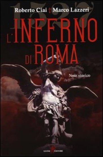 L'inferno di Roma - Roberto Ciai |