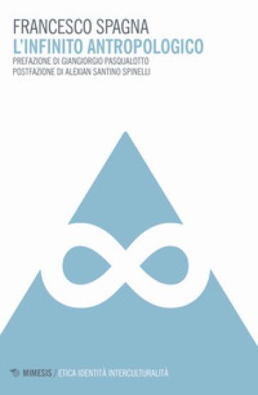 L'infinito antropologico - Francesco Spagna | Jonathanterrington.com