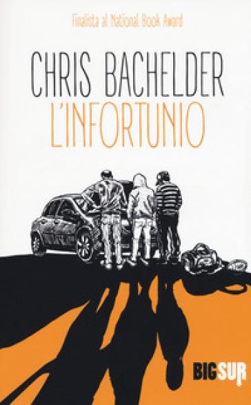 L'infortunio - Chris Bachelder |