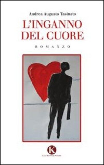 L'inganno del cuore - Andrea Augusto Tasinato |
